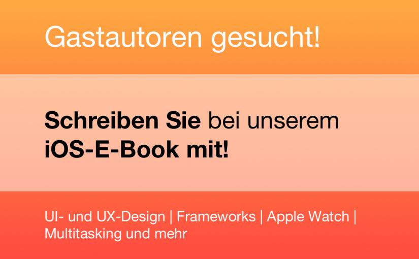 Gastautoren gesucht: Schreibt mit mir ein E-Book zu iOS!